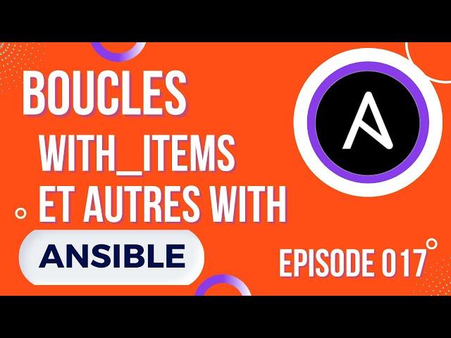 ANSIBLE - 17. LES BOUCLES : WITH_ITEMS ET LES AUTRES WITH