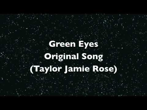 Green Eyes (Original song) Taylor Jamie Rose