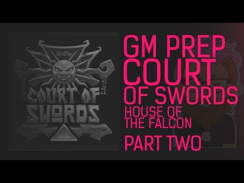 GM Prep - RollPlay: Court of Swords ~ Episode 42.5 (Part Two)