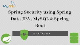 Spring Security using   Spring Data JPA + MySQL + Spring Boot | Java Techie