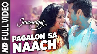 Pagalon Sa Naach (Full Video Song) | Junooniyat