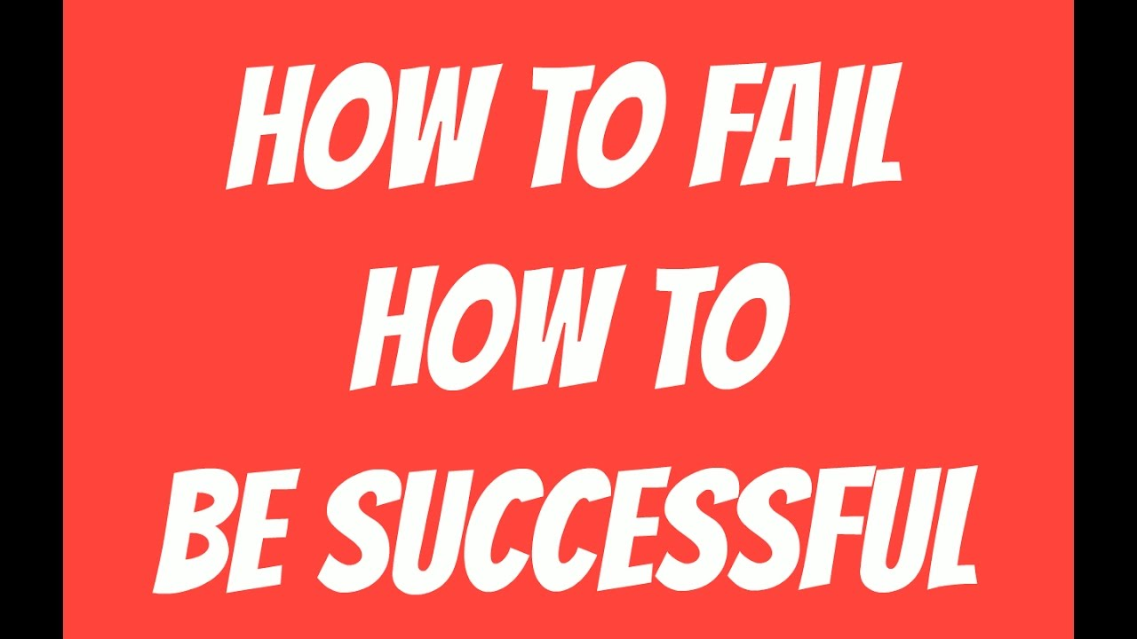 HOW TO MAKE MONEY: How to Fail - How to be Successful