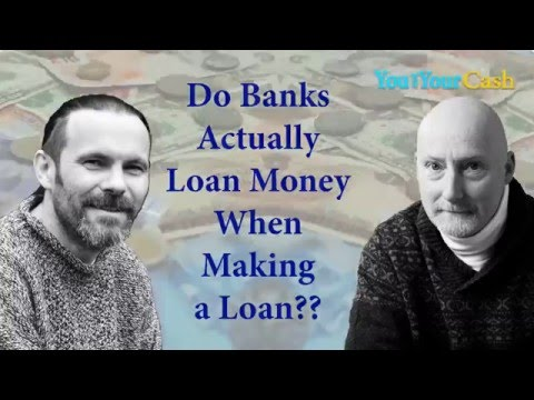 Do Banks Actually Loan Money When Making You a Loan? - You and Your Cash Podcast