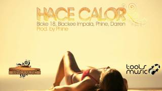 Hace Calor - Bloke 18, Blackee Impala, Phine, Darren. Prod. by Phine