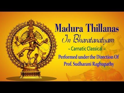 Madura Thillanas in Bharatanatyam - Carnatic Classical Music - Prof. Sudharani Raghupathy