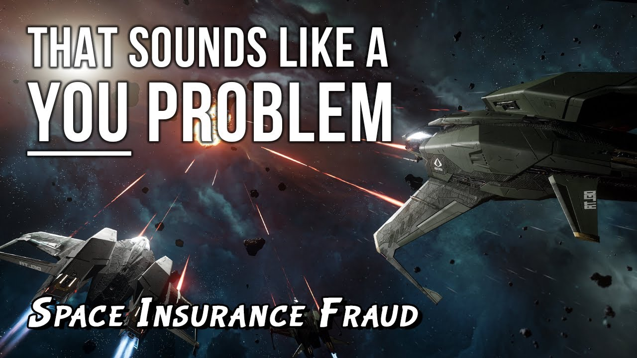 Space Insurance Fraud - That sounds like a YOU PROBLEM... (Star Citizen)