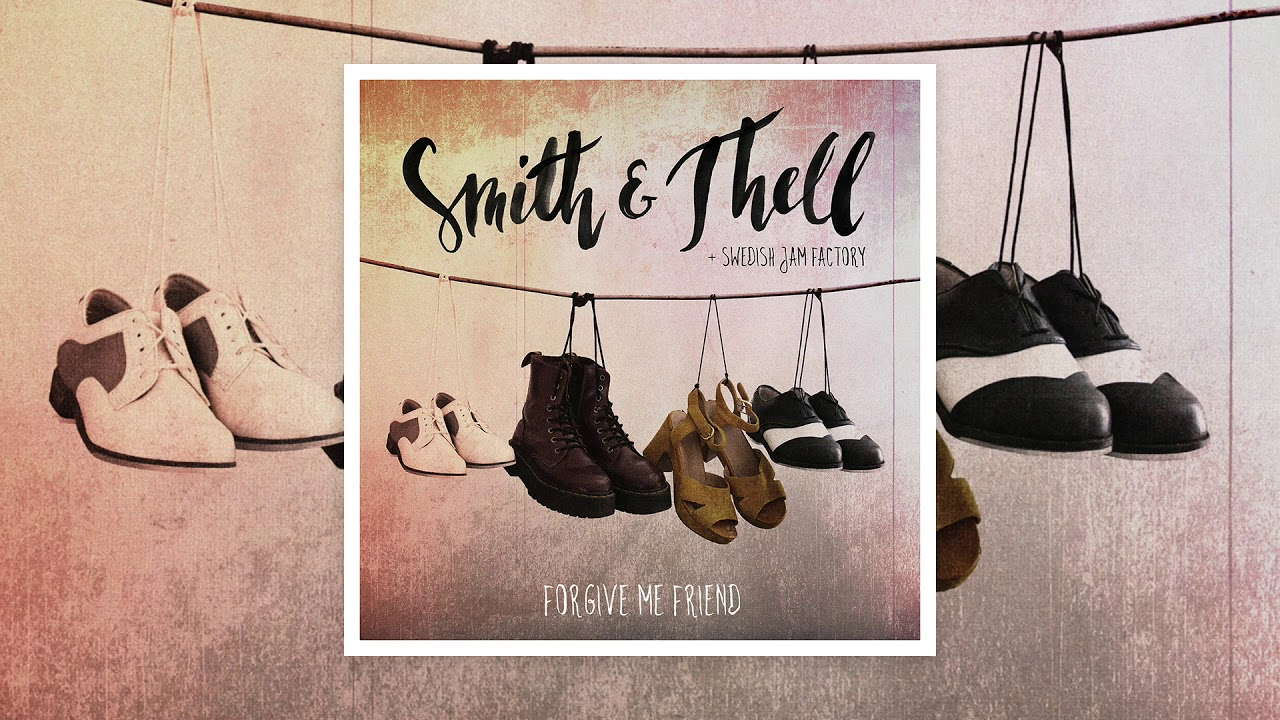 smith-thell-feat-swedish-jam-factory-forgive-me-friend-official-audio-smith-thell