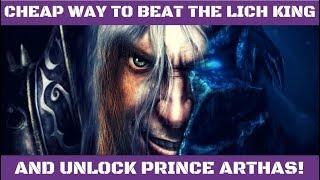 Cheap Way To Unlock Prince Arthas!