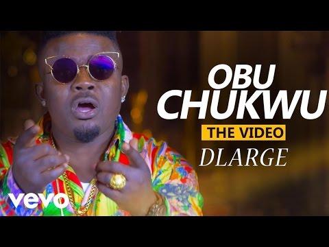 DLarge - Obu Chukwu [Official Video]