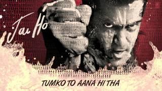 Jai Ho Song: Tumko Toh Aana Hi Tha Full Audio | Salman ...