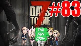 The FGN Crew Plays: 7 Days to Die #83 - AmIGoneYet