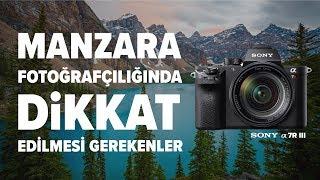 Manzara Fotoğrafçılığında Dikkat Edilmesi Gerekenler w/ Sony A7R III
