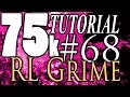 75k Tutorial 68: A_Fat_Hobo and RL Grime