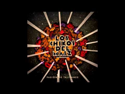 Los Chikos Del Maíz - Pasión de Talibanes (CD entero)