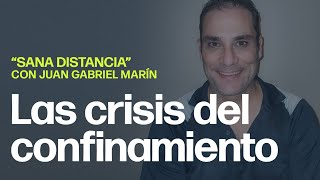 """Las crisis del confinamiento   """"Sana Distancia"""" con Juan Gabriel Marín"""