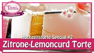 Zitronenbuttercreme mit Lemoncurd // Hochzeitstorte Special // Tonis Tortenzauber #0022