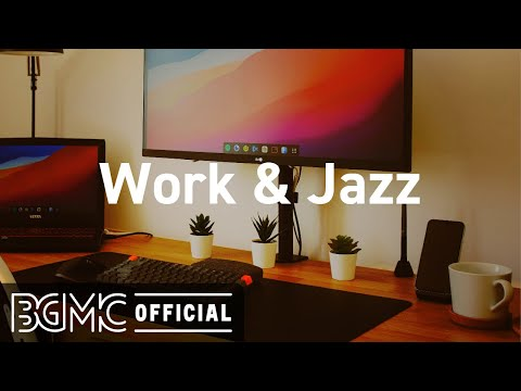 Work & Jazz: Harmonious Jazz Instrumental Music for Studying, Working, Concentration