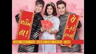 MV Xuân Ơi Ở Lại Chơi - Tăng Nhật Tuệ ft. Hoàng Yến Chibi ft. Tino