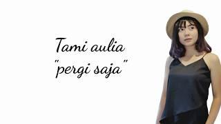 Gambar cover Geisha - Pergi Saja (Lirik Video) Cover by Tami Aulia