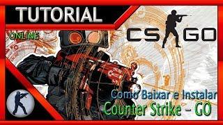 Como Baixar e Instalar Counter Strike: Global Offensive (CS GO) - ONLINE 2018 (PC)