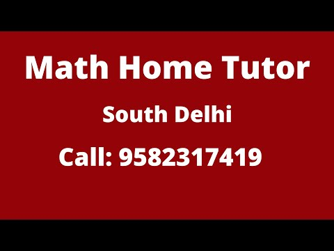Best Math Tutor for Home Tuition in  Delhi. Call: 9582317419