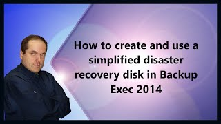 How to create and use a simplified disaster recovery disk in Backup Exec 2014