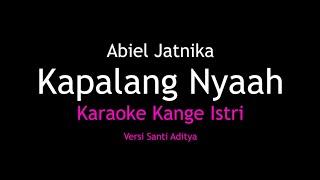 Karaoke Kapalang Nyaah - Abiel Jatnika (Versi Santi Aditya) Kangge Istri