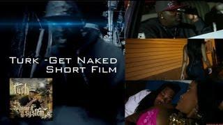 Turk - Get Naked - Short Film (Official Video)