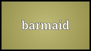 Barmaid Meaning