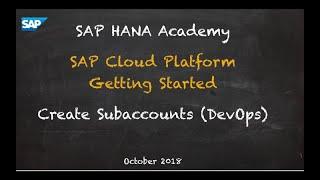 [2018] SAP Cloud Platform, Administrators Overview: Create Subaccounts (DevOps) - SAP HANA Academy