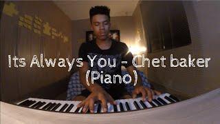 It's always you - Chet Baker (Piano)