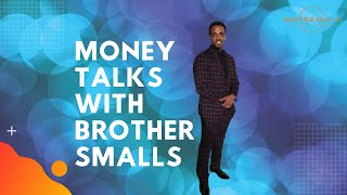 Money Talks with Brother Smalls