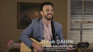 Turan Şahin~Ya Ben Anlatamadum Video
