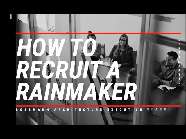 Rainmaker Series: How to Recruit a Rainmaker