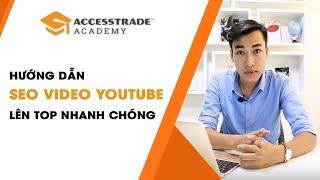 Hướng dẫn cách SEO video Youtube lên TOP nhanh nhất | ACCESSTRADE Academy