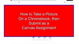 Using a Chromebook to take a Picture, then Submitting it for a Canvas Assignment