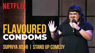 Why Do Flavoured Condoms Exist? | Supriya Joshi Stand-Up Comedy | Ladies Up | Netflix India