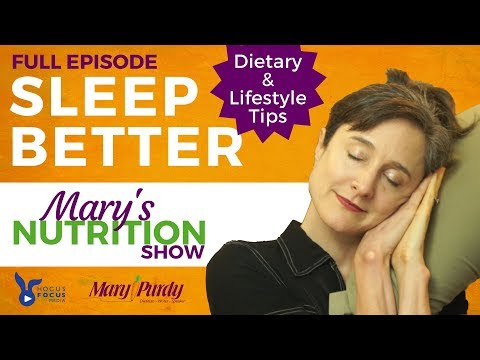 Sleep Better: Dietary & Lifestyle Tips - Mary's Nutrition Show FULL EPISODE