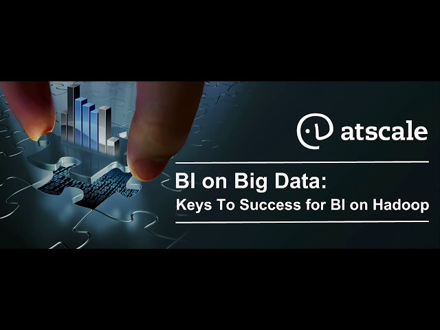 BI on Big Data, Keys to Success for BI on Hadoop