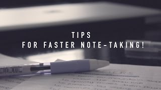 Tips for Faster Note-Taking!