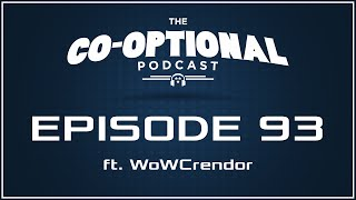 The Co-Optional Podcast Ep. 93 ft. WoWCrendor [strong language] - September 24, 2015