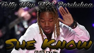 Fetty Wap - She Know ft. J. Porshea