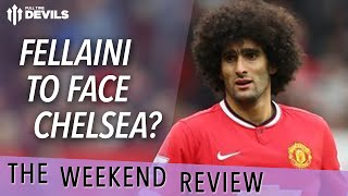 Fellaini To Face Chelsea? | The Weekend Review | West Brom Vs Manchester United
