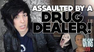 ASSAULTED BY A HOMELESS DRUG-DEALER [Re-Cap Vlog #9]
