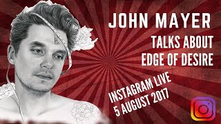 John Mayer talks about his song ''Edge of Desire'' @Instagram Live - 5 August, 2017