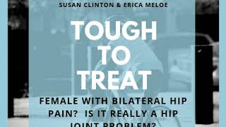 045: Female with bilateral hip pain? Is it really a hip joint problem?