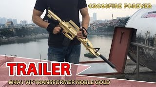 [CFVN] Trailer M4A1 VIP TRANSFORMER NOBLE GOLD đột kích in real life - CrossFire Forever