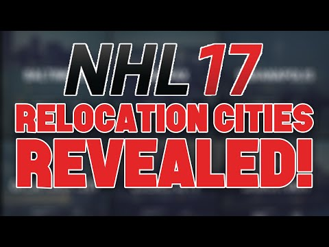 NHL 17 RELOCATION CITIES REVEALED!