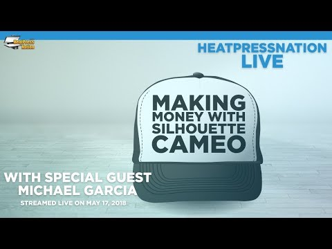 HeatPressNation LIVE - Making Money With Silhouette Cameo (Special Guest Michael Garcia)