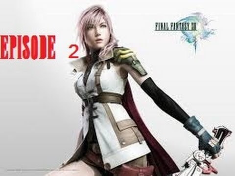 Final Fantasy XIII Let's Play episode 2 Not Strong Enough; the Emotional Goodbye